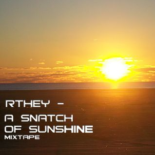 Rthey - A Snatch of Sunshine Mixtape