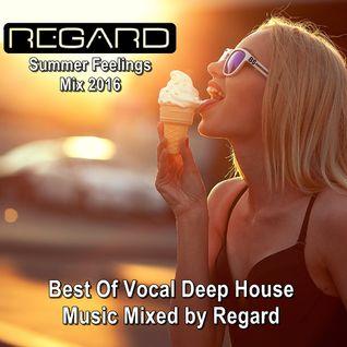 Summer Feelings Mix 2016 ★ Best Of Vocal Deep House Music ★ Mixed by Regard