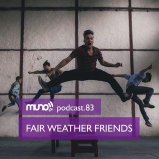Muno.pl Podcast 83 - Fair Weather Friends