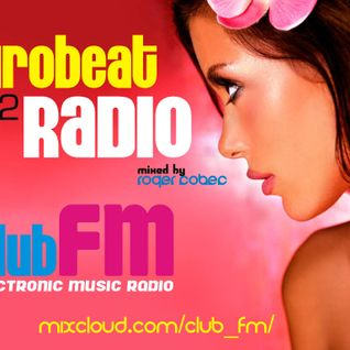 Eurobeat Radio 002 - Club_FM - Mixed by Roger Cobec