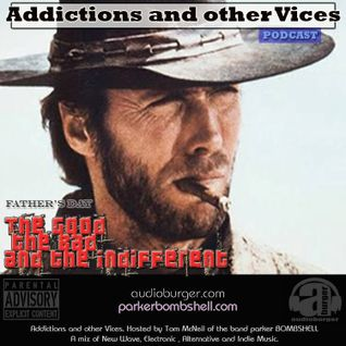 Addictions and other Vices Podcast EP 35- The Good, The Bad, And The Indifferent