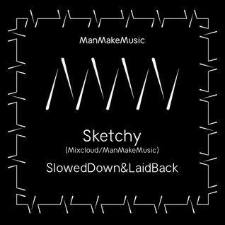 Sketchy - SlowedDown&LaidBack