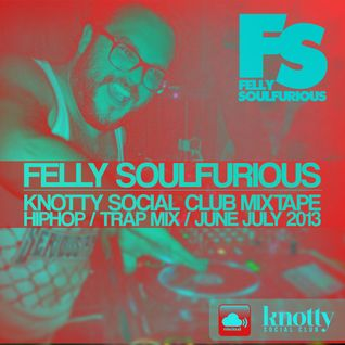 Felly Soulfurious - Knotty Mix June 2013 (HipHop/Trap)