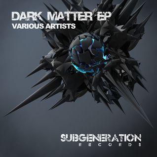 Sub Generation Records - Dark Matter EP Promo
