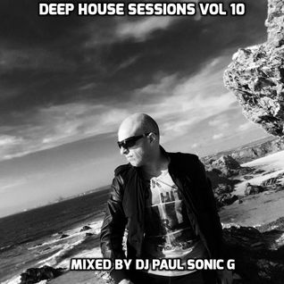 DEEP HOUSE SESSIONS VOL 10 by DJ PAUL SONIC G