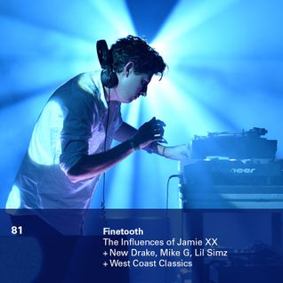81 - Influences of Jamie XX + New Drake / Lil Simz / Mike G / Chester Watson