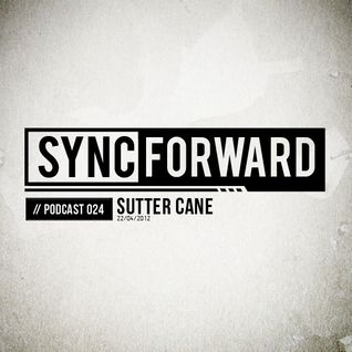 Sync Forward Podcast 024 - Sutter Cane