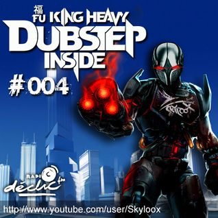 Fu King Heavy Dubstep Inside #004 - Skyloox (Radio Declic FM)