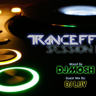 TrancEffect - Session 9 ...Mixed By DJ Mosh... Guest Mix by DJ Luv