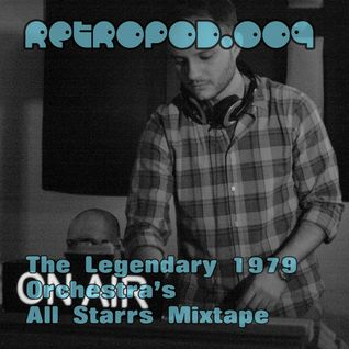 RETROPOD009 - The Legendary 1979 Orchestra-Retrospective All Starrs mixtape (Apr 2012)