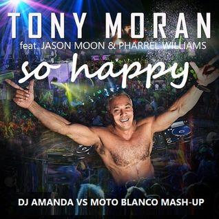 TONY MORAN feat. JASON WALKER & PHARREL WILLIAMS - SO HAPPY [DJ AMANDA VS MOTO BLANCO MASHUP]
