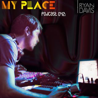 My Place Podcast 042:Ryan Davis