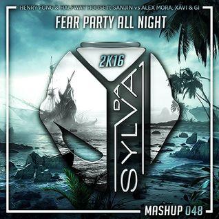 Henry Fong x Halfway House ft Sanjin Vs Ale Mora, Xavi x Gi - Fear Party All Night (Da Sylva Mashup)