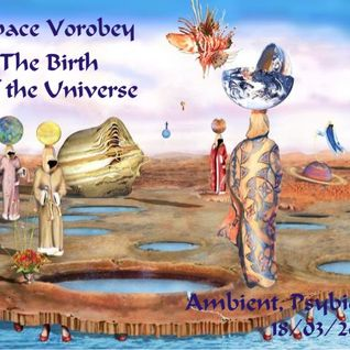Space Vorobey - The Birth of the Universe (mix) 18.03.2011