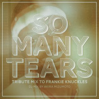Akira Mizumoto /   So Many Tears - Tribute Mix To Frankie Knuckles