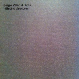 "Sergio Valor & J.Ares- ""Electric Pleasures"" (20/1/2000)."