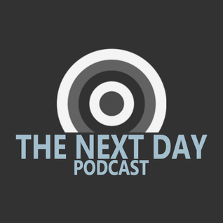 The Next Day Podcast #21