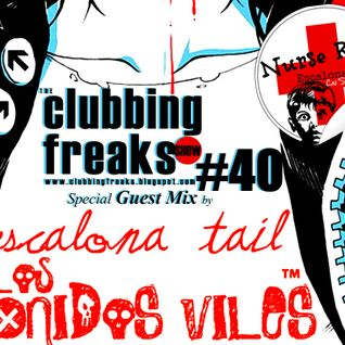 THE CLUBBING FREAKS SHOW #040 - Special Guest Mix by  ESCALONA TAIL ::LosSonidosViles::