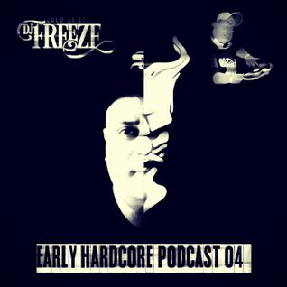Early Hardcore Podcast 04 - Mixed By DJ Freeze