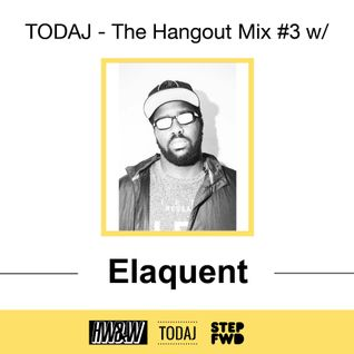 TODAJ - The Hangout Mix #3 w/ Elaquent