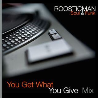 You Get What You Give ´Mix & Roosticman