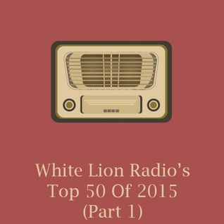 White Lion Radio's Top 50 Of 2015 (Part 1)