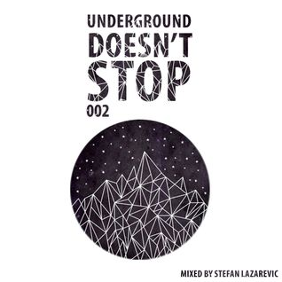 Underground Doesn't Stop 002 - Stefan Lazarevic