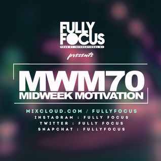 Fully Focus Presents Midweek Motivation 70 #TheReturn
