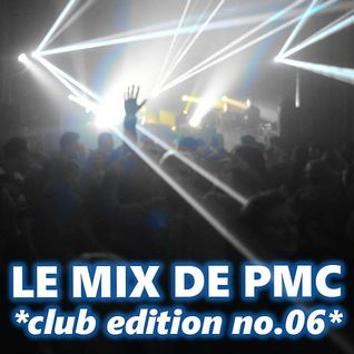 LE MIX DE PMC *CLUB EDITION no.06*