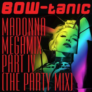 BOW-tanic's Madonna Megamix Part IV (The Party Mix)