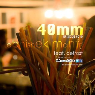 """40mm"" Episode #010 Abhishek Mantri ft De Frost"