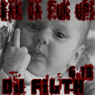 DJ FILTH - BAK DA FUK UP! 6-13