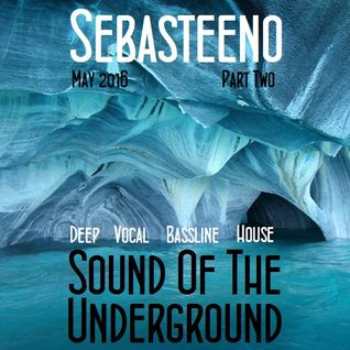 Sound Of The Underground - May 2016 PART TWO - THIS ONE IS RELENTLESS!!!!!