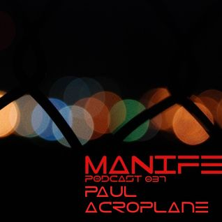 Paul Acroplane - Manifest Podcast 037