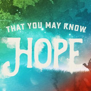 That You May Know Hope: Part 3 (Luke 1:39-56)
