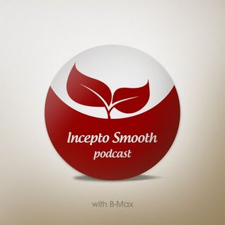 Incepto Smooth Podcast (003) with B-Max : The last year, new year.