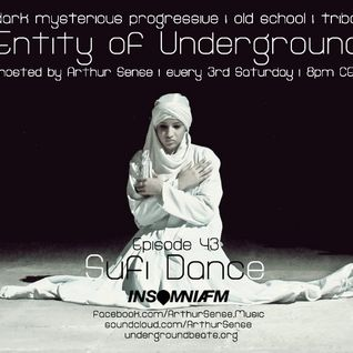 Arthur Sense - Entity of Underground #043: Sufi Dance [March 2015] on Insomniafm.com