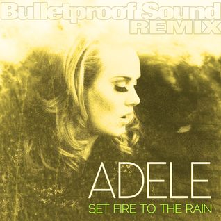 ADELE - SET FIRE TO THE RAIN BULLETPROOF SOUND REMIX