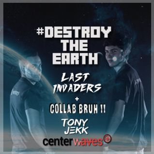 Destroy The Earth #028 + Collab Bruh ! ! with Tony Jekk