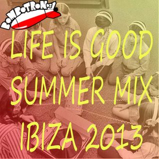 Life is Good - bombotron dj summer mix - Ibiza 2013