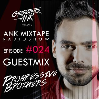 Ank Mixtape #024 Christopher Ank Radio Show - GuestMix Progressive Brothers