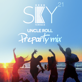 UNCLE ROLL - SKY21 Terrace PREPARTY Mix