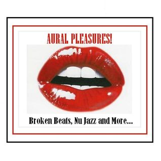 AURAL PLEASURES! Broken Beats, Nu Jazz and more!