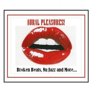 AURAL PLEASURES! Broken Beats, Nu Jazz and more!