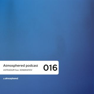 Atmosphered podcast #016_Astraoum feat Kondratiev