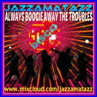 Disco Classics - ALWAYS BOOGIE AWAY THE TROUBLES - Feelgood Party Floorfillers