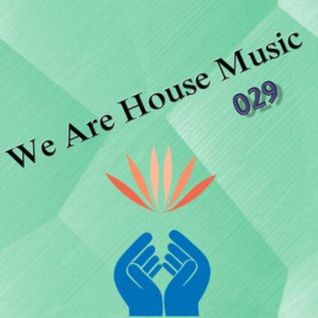 We Are House Music 029