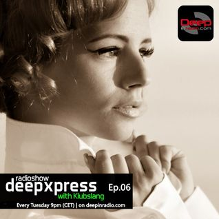 Klubslang - Deep Xpress Radioshow #06 [deepinradio]