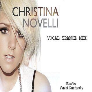 Christina Novelli - Vocal Trance Mix - (Mixed by Pavel Gnetetsky 20.07.2016)