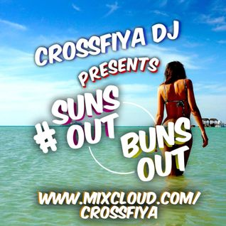 @CrossFiyaDJ - Suns Out Bunz Out